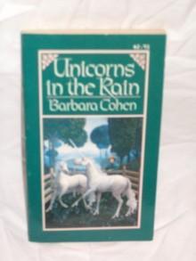 Unicorns in the Rain - Morris L. Cohen