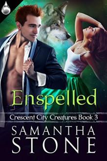 Enspelled (Crescent City Creatures Book 3) - Samantha Stone