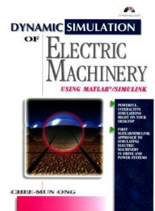 Dynamic Simulations of Electric Machinery: Using MATLAB/SIMULINK - Chee-Mun Ong