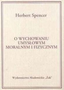 O wychowaniu umysłowym moralnym i fizycznym - Herbert Spencer