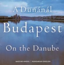 Budapest on the Danube - Judit Csaki, Laszlo Lugosi Lugo, Péter Esterházy, Csaki Judit