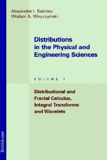 Distributions in the Physical and Engineering Sciences: Distributional and Fractal Calculus, Integral Transforms and Wavelets - Wojbor A. Woyszynski, Wojbor A. Woyczynski, Wojbor A. Woyszynski