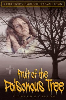 Fruit of the Poisonous Tree - Richard W. Carson