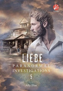 Paranormal Investigations 5: Liebe - Bianca Srubar,Ally Blue