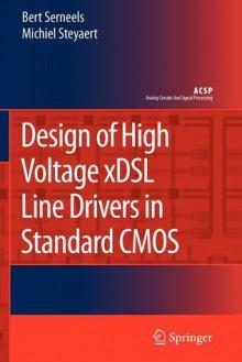 Design of High Voltage Xdsl Line Drivers in Standard CMOS - Bert Serneels, Michiel Steyaert
