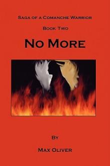 No More, Saga of a Comanche Warrior, Book Two - Max B. Oliver