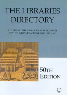 The Libraries Directory (50th Edition): A Guide to the Libraries and Archives of the United Kingdom and Ireland (Reference / Single User) - Iain (Ed ) Walker