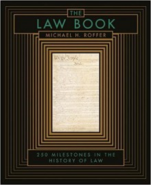 The Law Book: From Hammurabi to the International Criminal Court, 250 Milestones in the History of Law (Sterling Milestones) - Michael H. Roffer