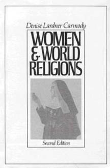 Women and World Religions - Denise Lardner Carmody