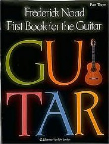 First Book for the Guitar - Part 3: Guitar Technique - Noad Frederick