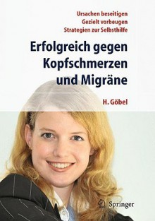 Erfolgreich Gegen Kopfschmerzen Und Migr Ne - Hartmut Göbel