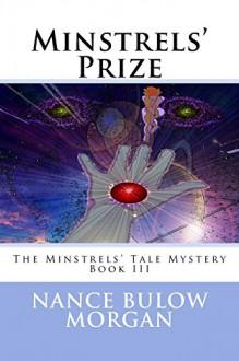 Minstrels' Prize: Book 3 of the Minstrels' Tale Mystery (Volume 3) - Nance Bulow Morgan