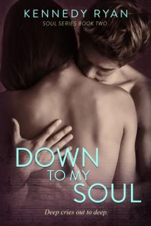 Down to My Soul - Kennedy Ryan