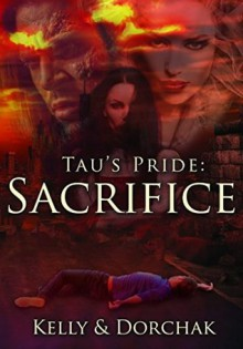 Tau's Pride: Sacrifice - Wendi Kelly,Deborah Dorchak