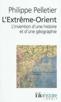 L'Extrême-Orient - Philippe Pelletier