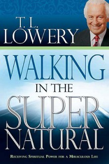 Walking In The Supernatural - T.L. Lowery