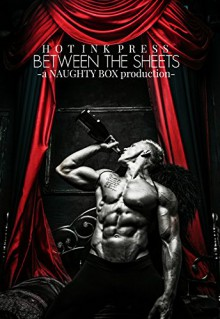 Between The Sheets (A Naughty Box Production Book 1) - Kim Carmichael,Rue Volley,Chelle,Kim McNiel,Josephine Ballowe,Candi Delshamagus