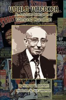 World Wrecker: The Annotated Bibliography of Edmond Hamilton - Richard W. Gombert