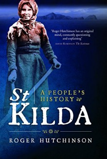 St Kilda: A People's History by Roger Hutchinson (18-Sep-2014) Hardcover - Roger Hutchinson