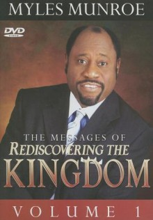 The Messages of Rediscovering the Kingdom, Vol. 1 - Myles Munroe