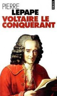 Voltaire Le Conquérant - Pierre Lepape