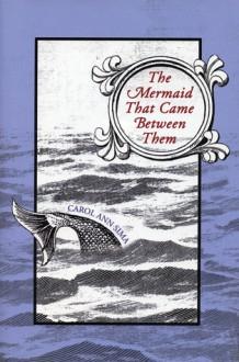 The Mermaid That Came Between Them - Carol Ann Sima