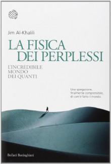 La fisica dei perplessi. L'incredibile mondo dei quanti - Jim Al-Khalili, L. Servidei
