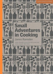 Small Adventures in Cooking (New Voices in Food) - James Ramsden