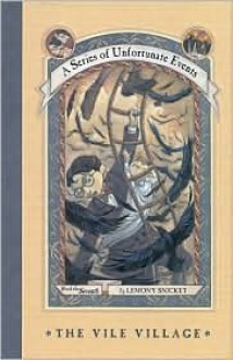 The Vile Village: Book the Seventh (A Series of Unfortunate Events) - Lemony Snicket