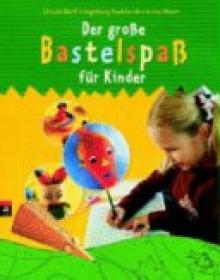 Der große Bastelspaß für Kinder - Ursula Barff;Ingeborg Burkhardt;Jutta Maier;TLC-Foto-Studio Velen