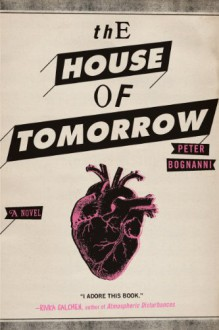 The House of Tomorrow - Peter Bognanni