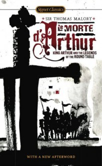 Le Morte D'Arthur: King Arthur and the Legends of the Round Table - Thomas Malory, Christopher Cannon, Keith Baines, Robert Graves
