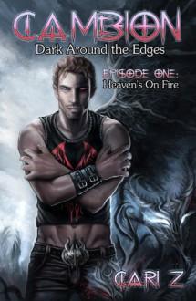 Dark Around the Edges: Heaven's On Fire (Cambion) - Cari Z