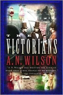 The Victorians - A.N. Wilson
