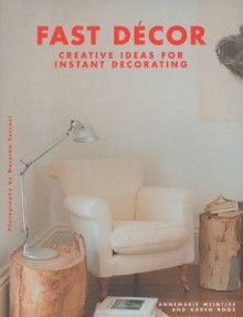 Fast Decor: Creative Ideas for Instant Decorating - Annemarie Meintjes