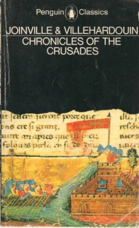 Chronicles of the Crusades - Jean de Joinville,Geoffrey De Villehardouin,Margaret R.B. Shaw