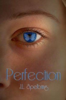 Perfection - J.L. Spelbring