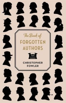 The Book of Forgotten Authors - Christopher Fowler