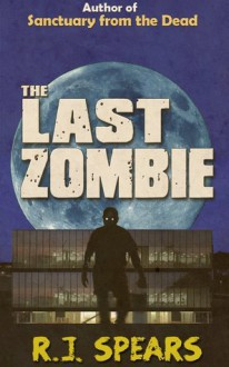 The Last Zombie - R.J. Spears