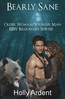 Bearly Sane (Older Woman/Younger Man BBW Billionaire Shifter) - Holly Ardent