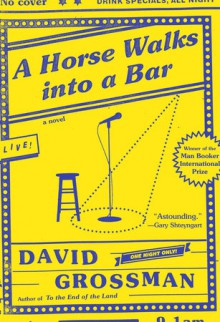 A Horse Walks into a Bar: A novel - David Grossman,Jessica Cohen
