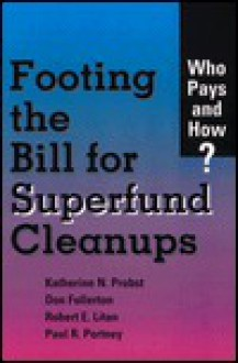 Footing the Bill for Superfund Cleanups: Who Pays and How? - Don Fullerton, Robert E. Litan