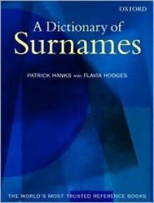 A Dictionary of Surnames - Patrick Hanks, Flavia Hodges