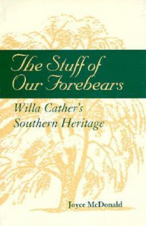 The Stuff of Our Forbears: Will Cather's Southern Heritage - Joyce McDonald