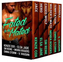 Fated to be Mated (Paranormal Shifter Romance Multi-Author Boxed set - 6) - Kenzie Cox,Elsa Jade,SM Reine,Moira Rogers,Emma Storm,V Vaughn