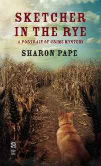 Sketcher in the Rye (Portrait of Crime Mystery #4) - Sharon Pape