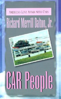 Car People: America's Love Affair with Cars - Richard Merrill Dalton Jr.