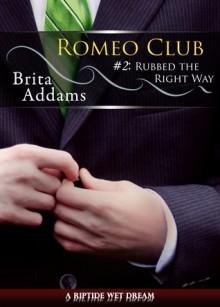 Rubbed the Right Way - Brita Addams