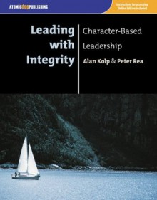 Leading with Integrity: Character-Based Leadership - Alan Kolp