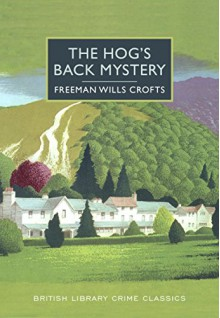 The Hog's Back Mystery: A British Library Crime Classic (British Library Crime Classics) - Freeman Crofts